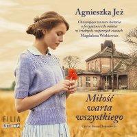 Miłość warta wszystkiego - Agnieszka Jeż - audiobook