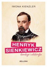 Henryk Sienkiewicz dandys i celebryta - Iwona Kienzler - audiobook