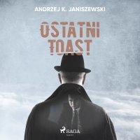 Ostatni toast - Andrzej K. Janiszewski - audiobook
