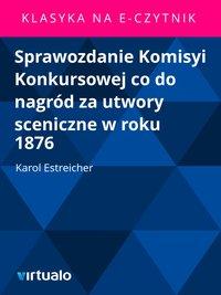 Sprawozdanie Komisyi Konkursowej co do nagród za utwory sceniczne w roku 1876