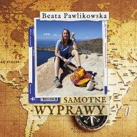 Samotne wyprawy - Beata Pawlikowska - audiobook