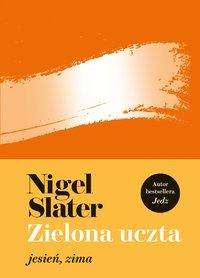 Zielona uczta: jesień, zima - Nigel Slater - ebook