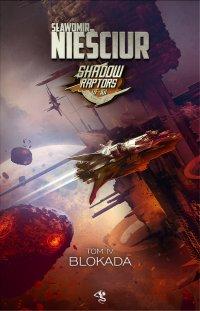 Shadow Raptors. Tom 4. Blokada - Sławomir Nieściur - ebook