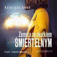 Zemsta ze skutkiem śmiertelnym - Katarzyna Gacek - audiobook