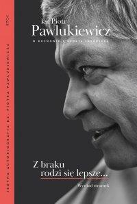 Z braku rodzi się lepsze... Wywiad strumyk - ks. Piotr Pawlukiewicz - ebook