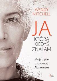 Ja, którą kiedyś znałam. Moje życie z chorobą Alzheimera - Wendy Mitchell - ebook