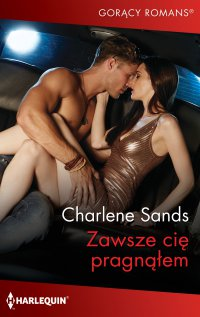 Zawsze cię pragnąłem - Charlene Sands - ebook