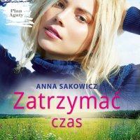 Zatrzymać czas - Anna Sakowicz - audiobook