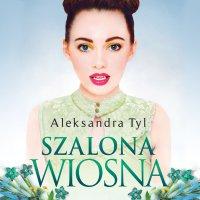 Szalona wiosna - Aleksandra Tyl - audiobook