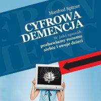 Cyfrowa demencja. W jaki sposób pozbawiamy rozumu siebie i swoje dzieci - Manfred Spitzer - audiobook