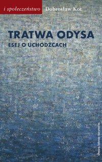 Tratwa Odysa. Esej o uchodźcach - Dobrosław Kot - ebook