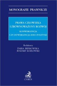 Prawa człowieka i zrównoważony rozwój. Konwergencja czy dywergencja idei i polityki - Daria Bieńkowska - ebook