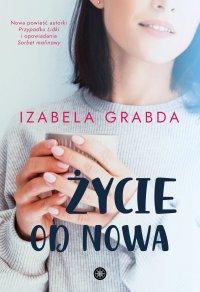 Życie od nowa - Izabela Grabda - ebook