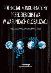 Potencjał konkurencyjny przedsiębiorstwa w warunkach globalizacji - Wiesława Caputa - ebook
