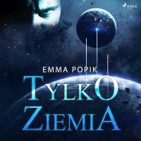 Tylko ziemia - Emma Popik - audiobook