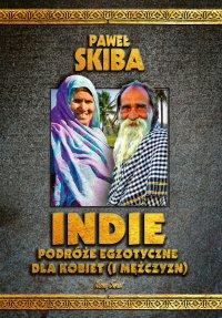 Indie. Podróże egzotyczne dla kobiet (i mężczyzn) - Paweł Skiba - ebook