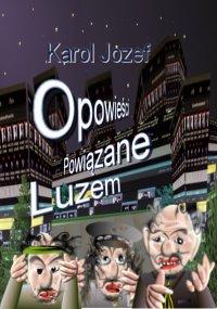 Opowieści powiązane luzem - Karol Józef - ebook