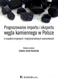 Prognozowanie importu i eksportu węgla kamiennego w Polsce w aspekcie krajowych i międzynarodowych uwarunkowań - Izabela Jonek-Kowalska (red.) - ebook