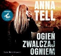 Ogień zwalczaj ogniem - Anna Tell - audiobook