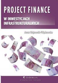 Project finance w inwestycjach infrastrukturalnych - Anna Wojewnik-Filipkowska - ebook