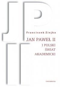 Jan Paweł II i polski świat akademicki - prof. Franciszek Ziejka - ebook