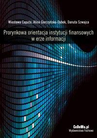 Prorynkowa orientacja instytucji finansowych w erze informacji - Wiesława Caputa - ebook