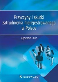 Przyczyny i skutki zatrudnienia nierejestrowanego w Polsce - Agnieszka Szulc - ebook