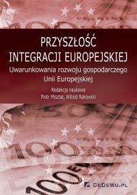 Przyszłość integracji europejskiej. Uwarunkowania rozwoju gospodarczego Unii Europejskiej - Piotr Misztal - ebook