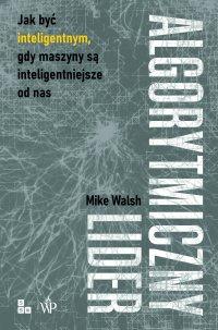 Algorytmiczny lider - Mike Walsh - ebook