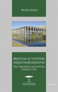 Brazylia w systemie międzynarodowym. Role średniego mocarstwa nowego typu - Monika Sawicka - ebook