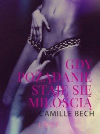 Gdy pożądanie staje się miłością - Camille Bech - ebook