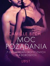 Moc pożądania. 7 opowiadań erotycznych dla dorosłych - Camille Bech - ebook