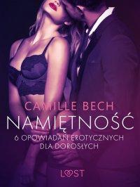Namiętność. 6 opowiadań erotycznych dla dorosłych - Camille Bech - ebook