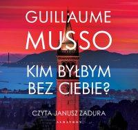 Kim byłbym bez Ciebie? - Guillaume Musso - audiobook
