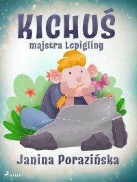 Kichuś majstra Lepigliny - Janina Porazińska - ebook