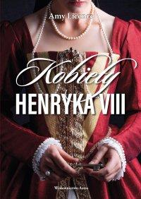 Kobiety Henryka VIII - Amy Licence - ebook