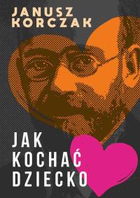 Jak kochać dziecko - Janusz Korczak - ebook