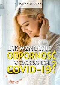 Jak wzmocnić odporność w czasie pandemii Covid-19? - Zofia Ciecierska - ebook