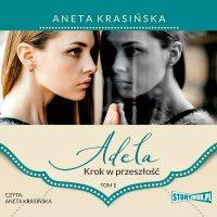Adela. Tom 1. Krok w przeszłość - Aneta Krasińska - audiobook