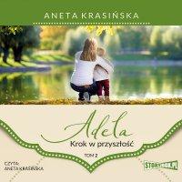 Adela. Tom 2. Krok w przyszłość - Aneta Krasińska - audiobook