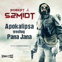 Apokalipsa według Pana Jana - Robert J. Szmidt - audiobook