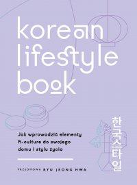 Korean Lifestyle Book. Jak wprowadzić elementy K-culture do swojego domu i stylu życia - Abi Smith - ebook