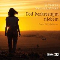 Pod bezkresnym niebem - Elżbieta Wojnarowska - audiobook