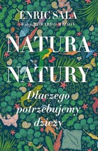 Natura natury. Dlaczego potrzebujemy dziczy - Enric Sala - ebook
