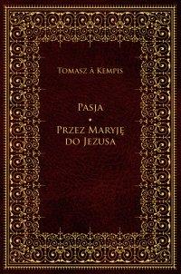 Pasja. Przez Maryję do Jezusa - Tomasz à Kempis - ebook