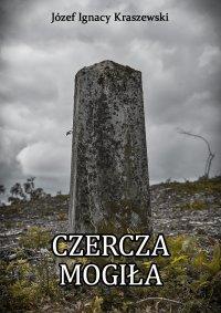 Czercza mogiła - Józef Ignacy Kraszewski - ebook