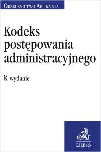 Kodeks postępowania administracyjnego. Orzecznictwo Aplikanta. Wydanie 8 - Jakub Rychlik - ebook