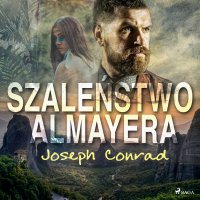 Szaleństwo Almayera - Joseph Conrad - audiobook
