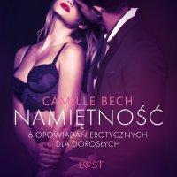 Namiętność. 6 opowiadań erotycznych dla dorosłych - Camille Bech - audiobook