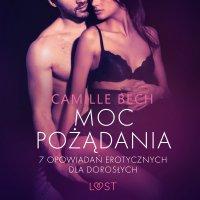 Moc pożądania. 7 opowiadań erotycznych dla dorosłych - Camille Bech - audiobook